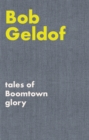 Tales of Boomtown Glory : Complete lyrics and selected chronicles for the songs of Bob Geldof - Book