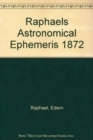 Raphael's Astronomical Ephemeris : With Tables of Houses for London, Liverpool and New York - Book