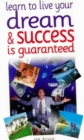 Learn to Live Your Dream : and Success is Guaranteed - Book