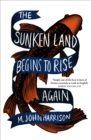 The Sunken Land Begins to Rise Again : Shortlisted for the Goldsmiths Prize 2020 - eBook
