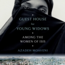 Guest House for Young Widows : Among the Women of ISIS - eAudiobook