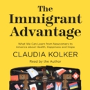 The Immigrant Advantage : What We Can Learn from Newcomers to America about Health, Happiness and Hope - eAudiobook