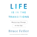 Life Is in the Transitions : Mastering Change at Any Age - eAudiobook