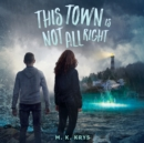 This Town Is Not All Right - eAudiobook