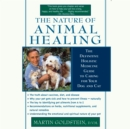 The Nature of Animal Healing : The Definitive Holist Medicine Guide to Caring for Your Dog and Cat - eAudiobook