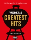 Weber's Greatest Hits : 115 Recipes For Every Barbecue - eBook