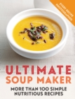 Ultimate Soup Maker : More than 100 simple, nutritious recipes - eBook