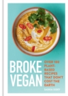Broke Vegan : Over 100 plant-based recipes that don't cost the earth - Book