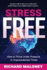 Stress Free : How to Thrive Under Pressure in Unprecedented Times - Book