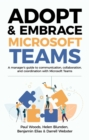 Adopt & Embrace Microsoft Teams : A manager's guide to communication, collaboration, and coordination with Microsoft Teams - eBook