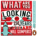What Are You Looking At? : 150 Years of Modern Art in the Blink of an Eye - eAudiobook
