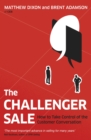The Challenger Sale : How To Take Control of the Customer Conversation - Book