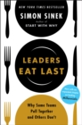Leaders Eat Last : Why Some Teams Pull Together and Others Don't - eBook