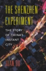 The Shenzhen Experiment : The Story of China's Instant City - eBook