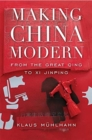 Making China Modern : From the Great Qing to Xi Jinping - Book