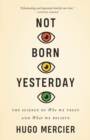 Not Born Yesterday : The Science of Who We Trust and What We Believe - Book
