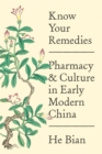 Know Your Remedies : Pharmacy and Culture in Early Modern China - Book