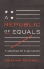 A Republic of Equals : A Manifesto for a Just Society - Book