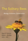 The Solitary Bees : Biology, Evolution, Conservation - eBook