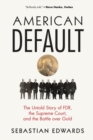 American Default : The Untold Story of FDR, the Supreme Court, and the Battle over Gold - Book