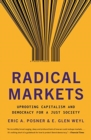 Radical Markets : Uprooting Capitalism and Democracy for a Just Society - Book