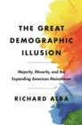 The Great Demographic Illusion : Majority, Minority, and the Expanding American Mainstream - Book