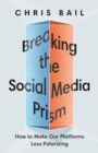 Breaking the Social Media Prism : How to Make Our Platforms Less Polarizing - Book