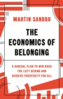 The Economics of Belonging : A Radical Plan to Win Back the Left Behind and Achieve Prosperity for All - Book