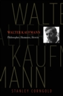 Walter Kaufmann : Philosopher, Humanist, Heretic - Book