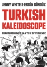 Turkish Kaleidoscope : Fractured Lives in a Time of Violence - eBook