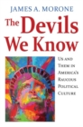 The Devils We Know : Us and Them in America's Raucous Political Culture - Book