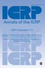 ICRP Publication 111 : Application of the Commission's Recommendations to the Protection of Individuals Living in Long Term Contaminated Areas after a Nuclear Accident or a Radiation Emergency - Book