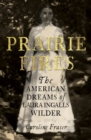 Prairie Fires : The American Dreams of Laura Ingalls Wilder - eBook