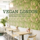 Vegan London : A guide to the capital's best cafes, restaurants and food stores - Book