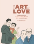 The Art of Love : The Romantic and Explosive Stories Behind Art's Greatest Couples - Book