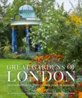 Great Gardens of London : 30 Masterpieces from Private Plots to Palaces - Book
