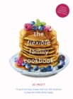 The Flexible Family Cookbook : 75 quick and easy recipes with over 200 variations to keep the whole family happy - Book
