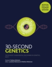 30-Second Genetics : The 50 most revolutionary discoveries in genetics, each explained in half a minute - Book