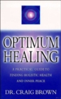 Optimum Healing : A Practical Guide to Finding Holistic Health/Inner Peace - Book