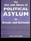 The Use and Abuse of Political Asylum in Britain and Germany - Book