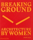 Breaking Ground : Architecture by Women - Book
