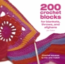 200 Crochet Blocks for Blankets, Throws and Afghans : Crochet Squares to Mix-and-Match - Book