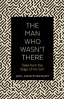 The Man Who Wasn't There : Tales from the Edge of the Self - Book