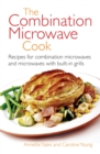 The Combination Microwave Cook : Recipes for Combination Microwaves and Microwaves with Built-in Grills - Book
