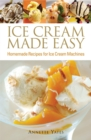 Ice Cream Made Easy : Homemade Recipes for Ice Cream Machines - Book