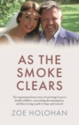 As the Smoke Clears : The inspirational true story of surviving Greece's deadly wildfires, overcoming devastating loss, and discovering a path to renewal - Book