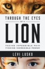 Through the Eyes of a Lion : Facing Impossible Pain, Finding Incredible Power - Book