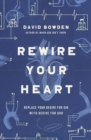 Rewire Your Heart : Replace Your Desire for Sin with Desire For God - Book