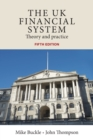 The Uk Financial System : Theory and Practice, Fifth Edition - Book