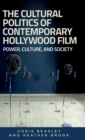 The Cultural Politics of Contemporary Hollywood Film : Power, Culture, and Society - Book